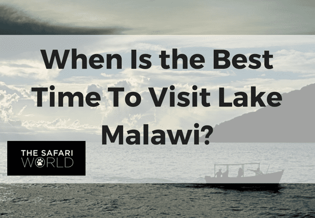When Is the Best Time To Visit Lake Malawi?